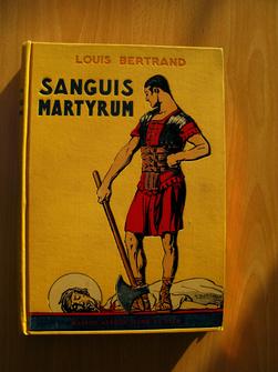 Sanguis Martyrum, par Louis Bertrand, de l'Académie française.